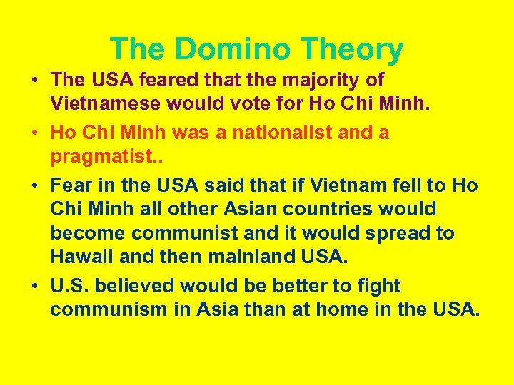 The Domino Theory • The USA feared that the majority of Vietnamese would vote