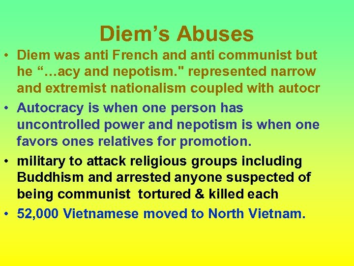 "Diem's Abuses • Diem was anti French and anti communist but he ""…acy and"
