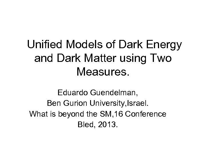 Unified Models of Dark Energy and Dark Matter using Two Measures. Eduardo Guendelman,