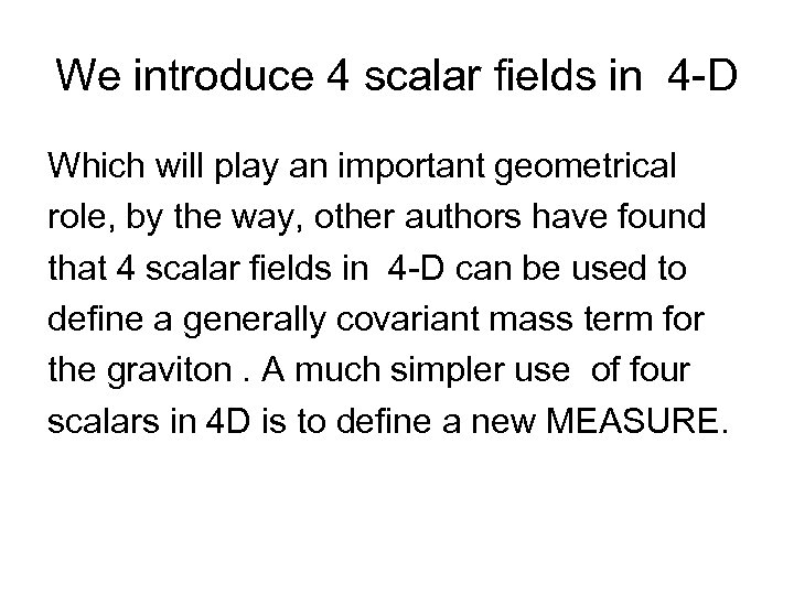 We introduce 4 scalar fields in 4 -D Which will play an important geometrical