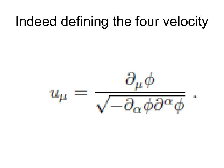 Indeed defining the four velocity
