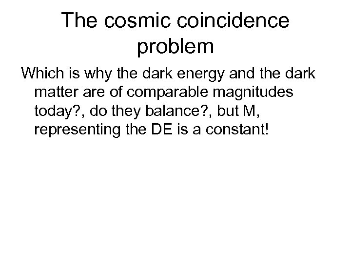 The cosmic coincidence problem Which is why the dark energy and the dark matter