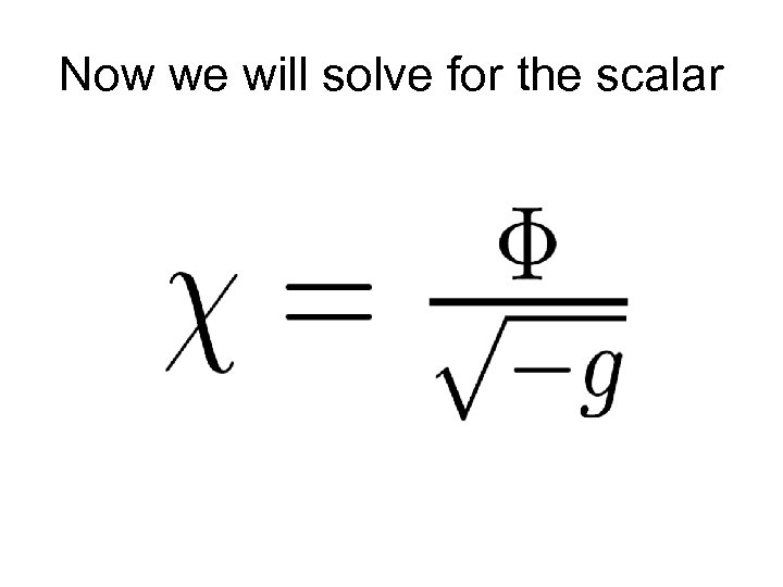 Now we will solve for the scalar