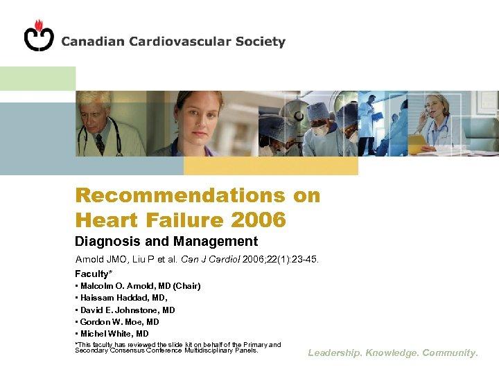 Recommendations on Heart Failure 2006 Diagnosis and Management Arnold JMO, Liu P et al.