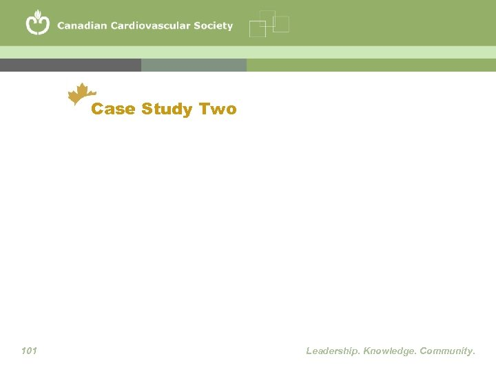 Case Study Two 101 Leadership. Knowledge. Community.