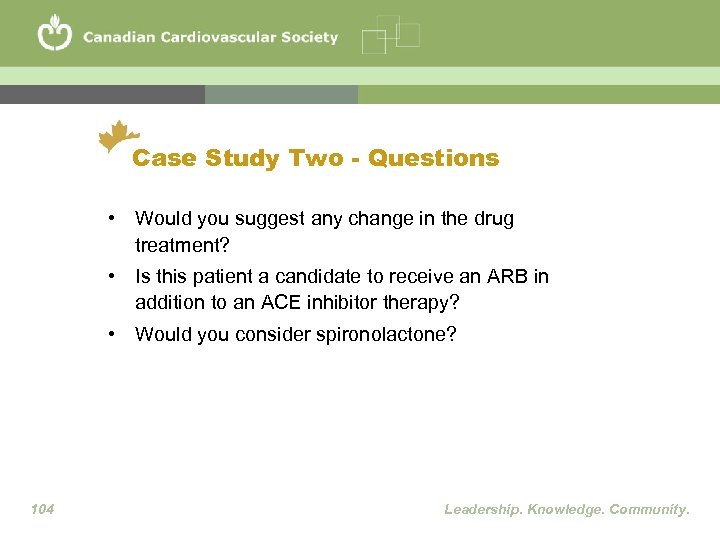 Case Study Two - Questions • Would you suggest any change in the drug