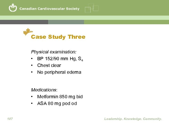 Case Study Three Physical examination: • BP 152/90 mm Hg, S 4 • Chest
