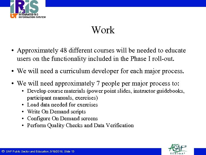 Work • Approximately 48 different courses will be needed to educate users on the