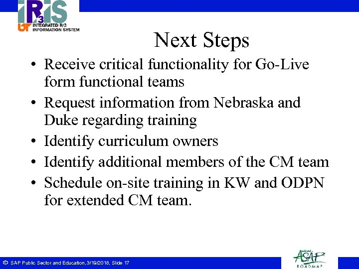 Next Steps • Receive critical functionality for Go-Live form functional teams • Request information