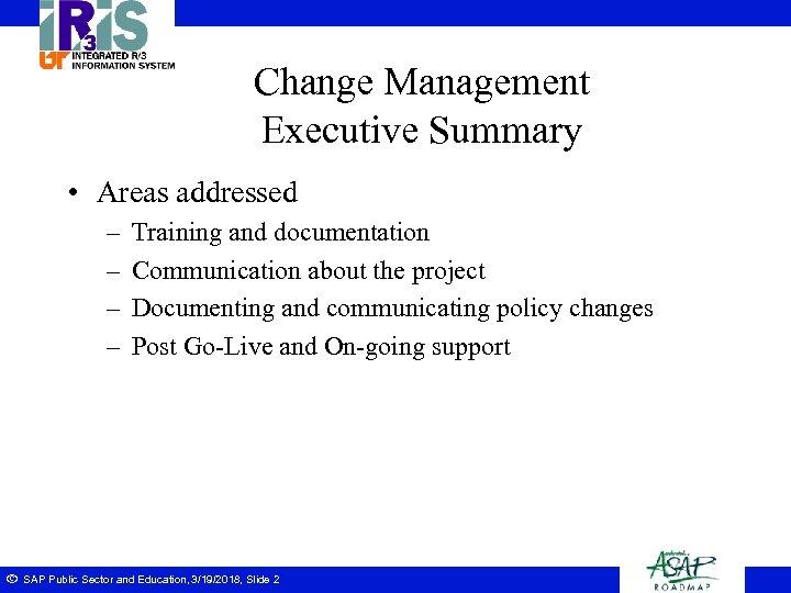 Change Management Executive Summary • Areas addressed – – ã Training and documentation Communication