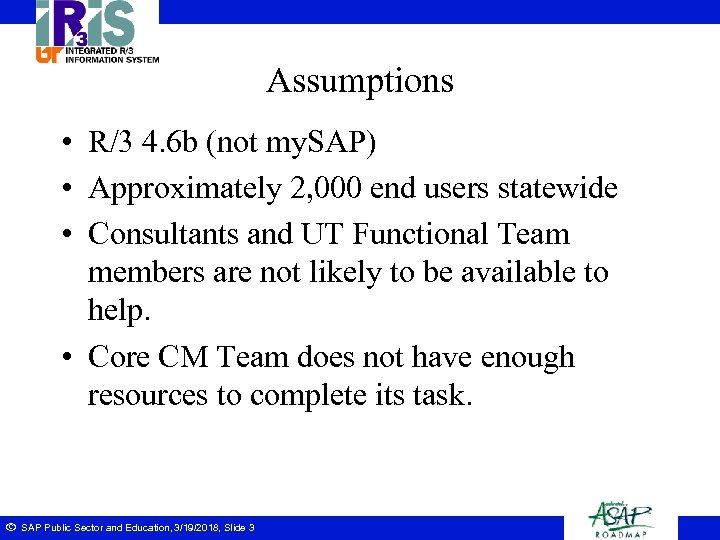 Assumptions • R/3 4. 6 b (not my. SAP) • Approximately 2, 000 end