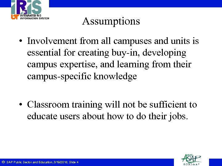 Assumptions • Involvement from all campuses and units is essential for creating buy-in, developing