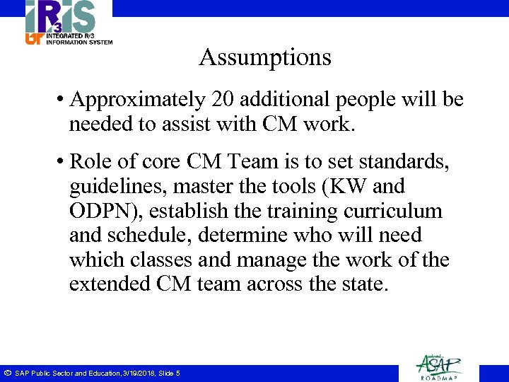 Assumptions • Approximately 20 additional people will be needed to assist with CM work.