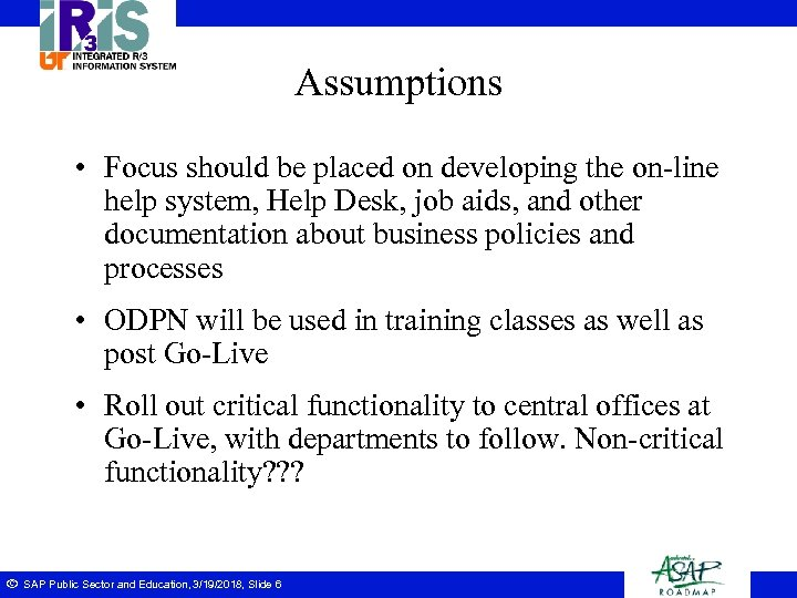 Assumptions • Focus should be placed on developing the on-line help system, Help Desk,