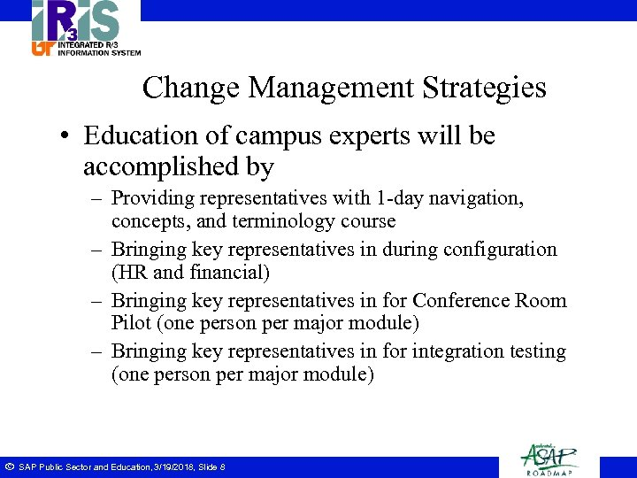 Change Management Strategies • Education of campus experts will be accomplished by – Providing