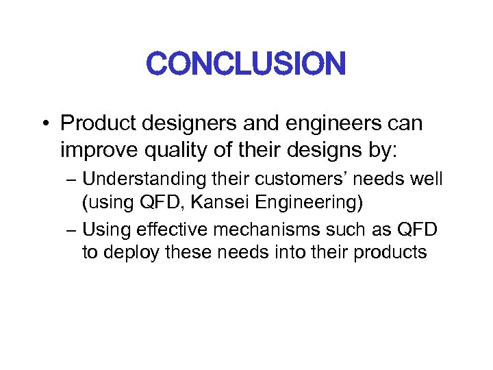 CONCLUSION • Product designers and engineers can improve quality of their designs by: –
