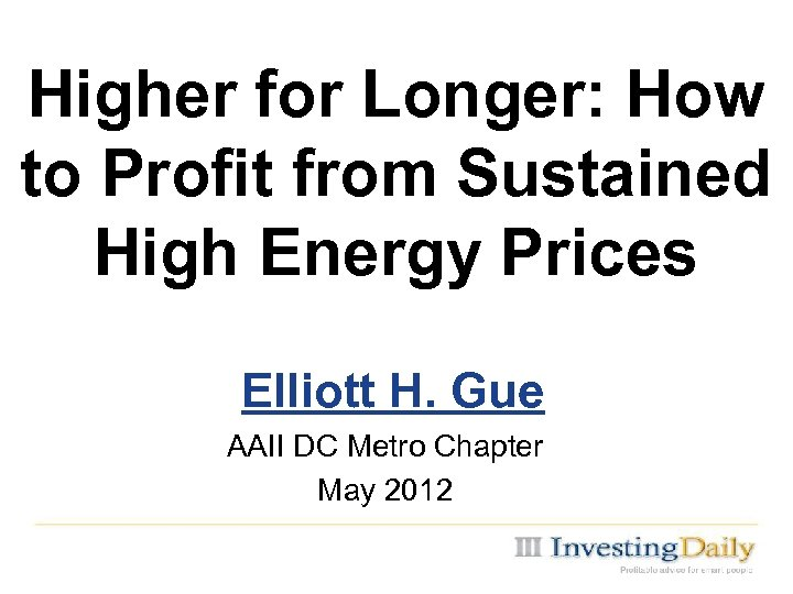 Higher for Longer: How to Profit from Sustained High Energy Prices Elliott H. Gue
