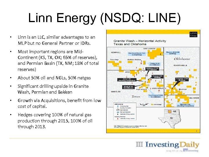 Linn Energy (NSDQ: LINE) • Linn is an LLC, similar advantages to an MLP