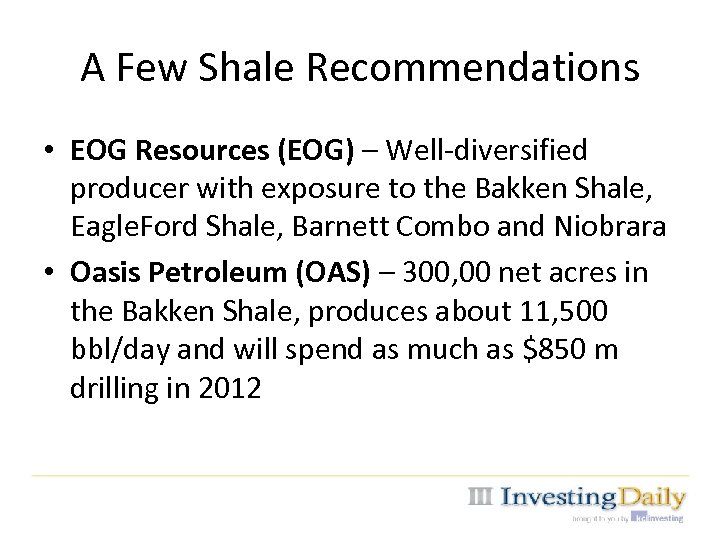 A Few Shale Recommendations • EOG Resources (EOG) – Well-diversified producer with exposure to
