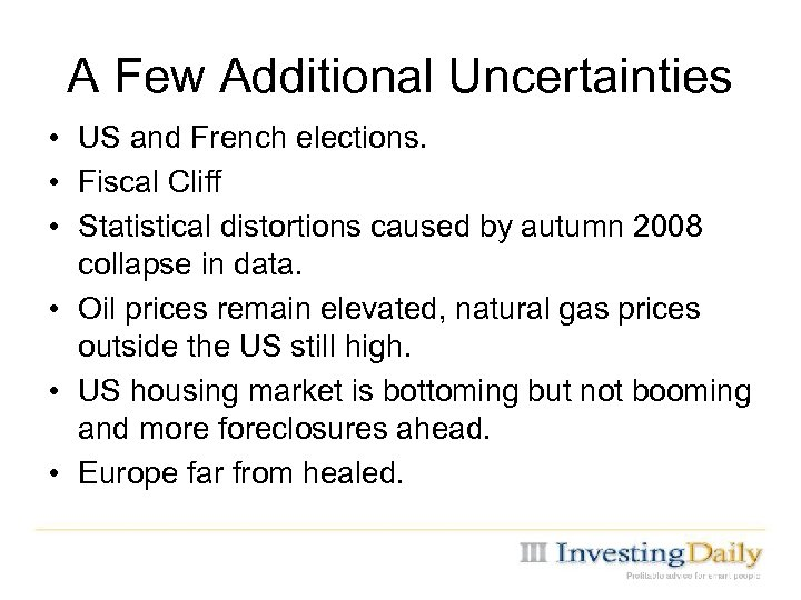 A Few Additional Uncertainties • US and French elections. • Fiscal Cliff • Statistical