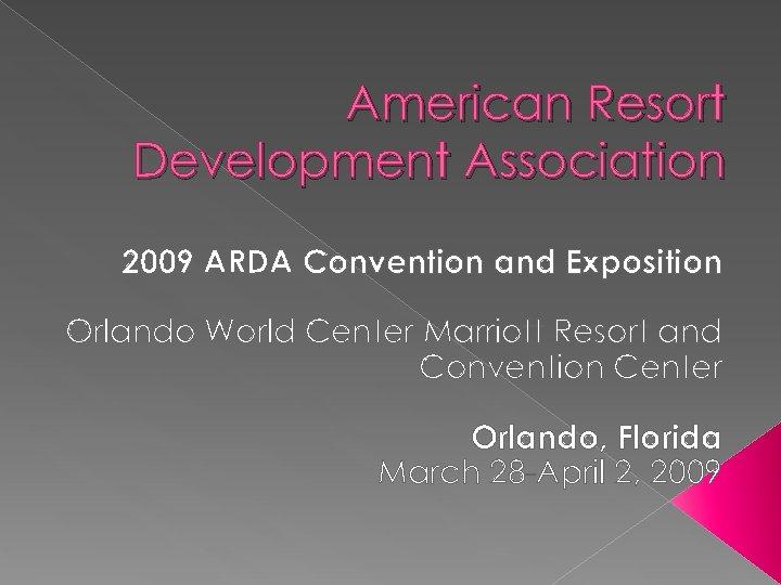 American Resort Development Association 2009 ARDA Convention and Exposition Orlando World Center Marriott Resort