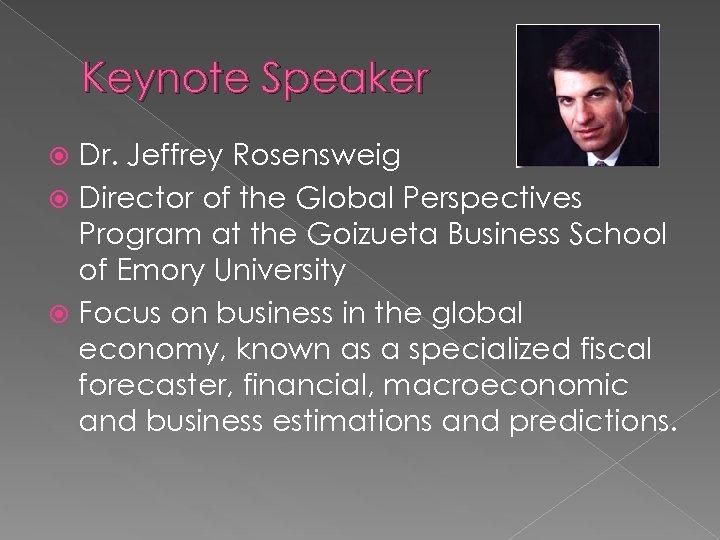 Keynote Speaker Dr. Jeffrey Rosensweig Director of the Global Perspectives Program at the Goizueta
