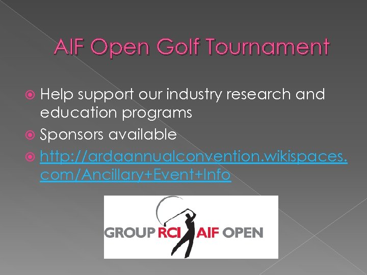AIF Open Golf Tournament Help support our industry research and education programs Sponsors available