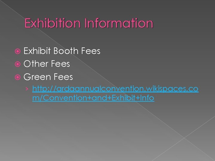 Exhibition Information Exhibit Booth Fees Other Fees Green Fees › http: //ardaannualconvention. wikispaces. co