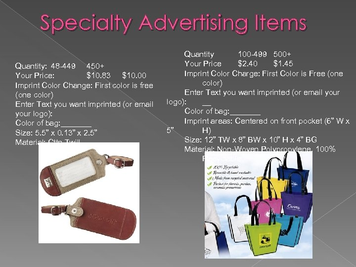 Specialty Advertising Items Quantity: 48 -449 450+ Your Price: $10. 83 $10. 00 Imprint