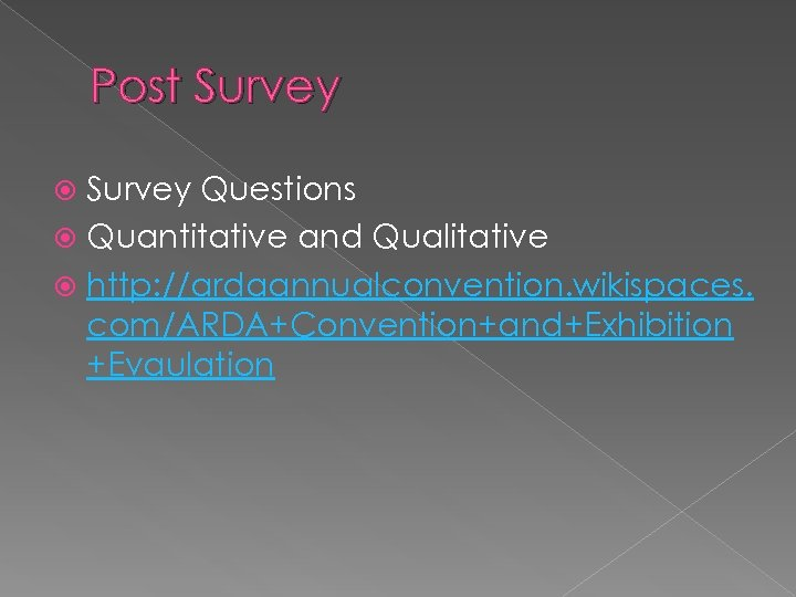 Post Survey Questions Quantitative and Qualitative http: //ardaannualconvention. wikispaces. com/ARDA+Convention+and+Exhibition +Evaulation