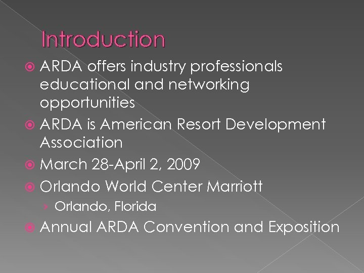 Introduction ARDA offers industry professionals educational and networking opportunities ARDA is American Resort Development