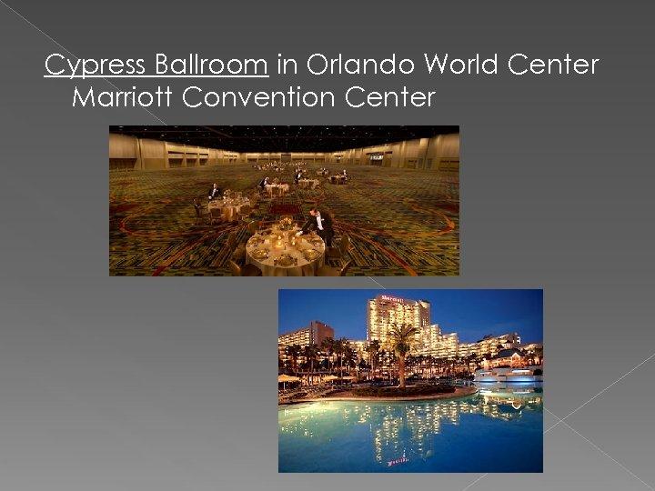 Cypress Ballroom in Orlando World Center Marriott Convention Center