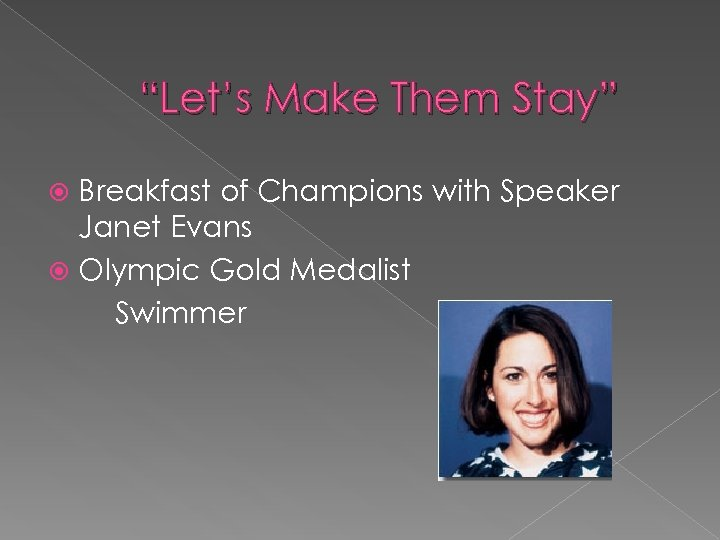 """""""Let's Make Them Stay"""" Breakfast of Champions with Speaker Janet Evans Olympic Gold Medalist"""