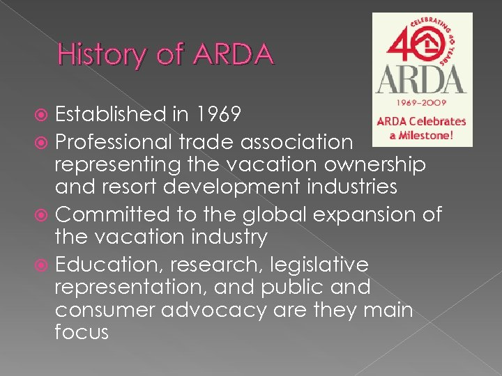 History of ARDA Established in 1969 Professional trade association representing the vacation ownership and
