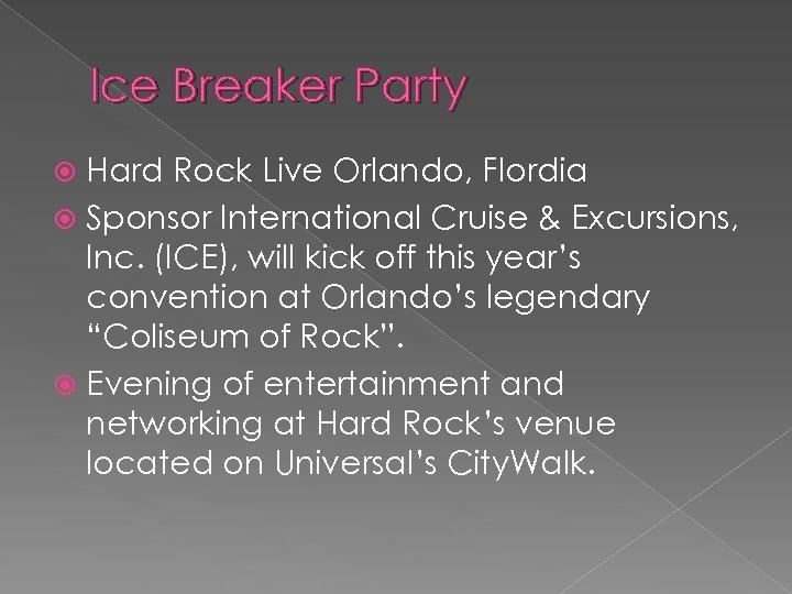 Ice Breaker Party Hard Rock Live Orlando, Flordia Sponsor International Cruise & Excursions, Inc.