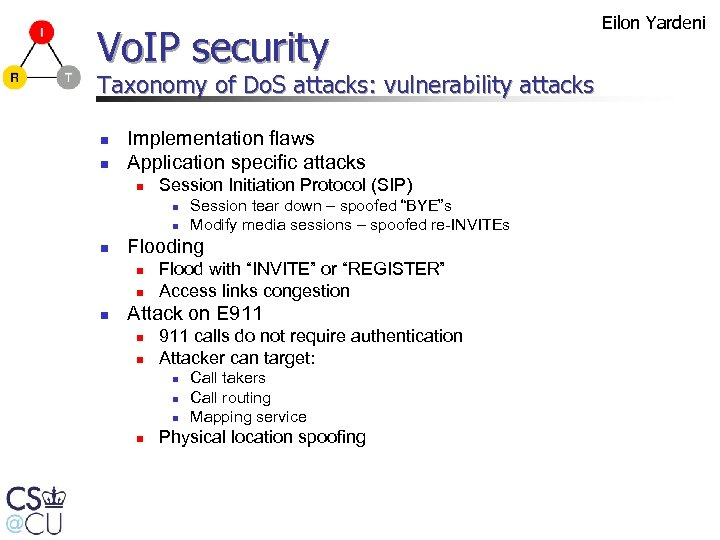 Vo. IP security Taxonomy of Do. S attacks: vulnerability attacks n n Implementation flaws