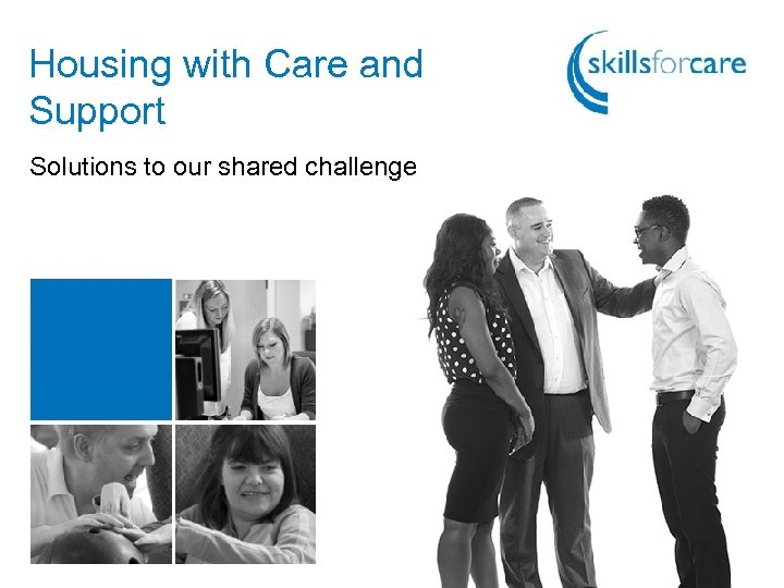 Housing with Care and Support Solutions to our shared challenge