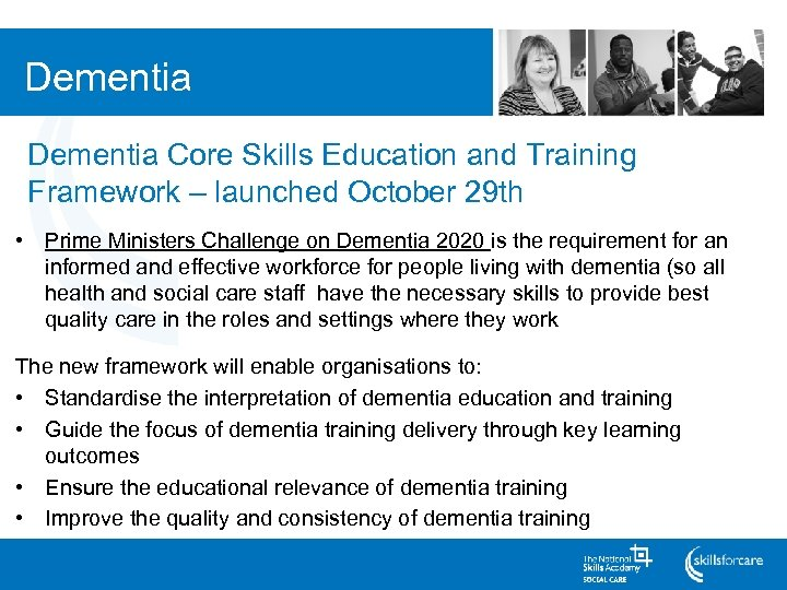 Dementia Core Skills Education and Training Framework – launched October 29 th • Prime