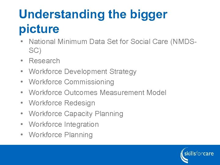 Understanding the bigger picture • National Minimum Data Set for Social Care (NMDSSC) •