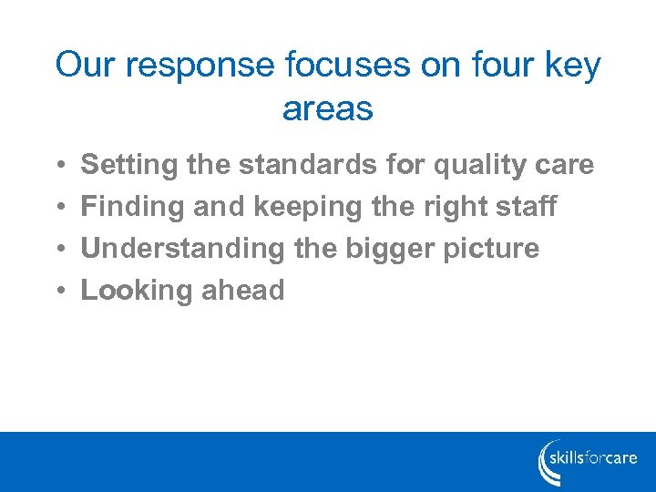 Our response focuses on four key areas • • Setting the standards for quality