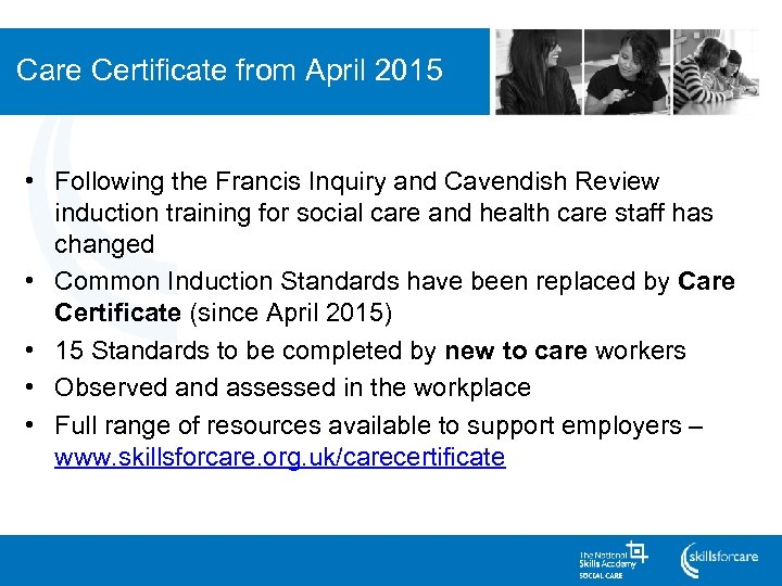 Care Certificate from April 2015 • Following the Francis Inquiry and Cavendish Review induction