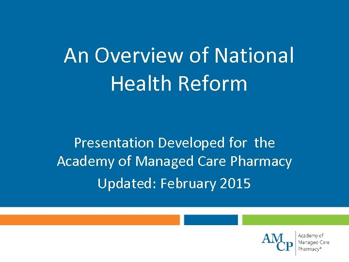 An Overview of National Health Reform Presentation Developed for the Academy of Managed Care