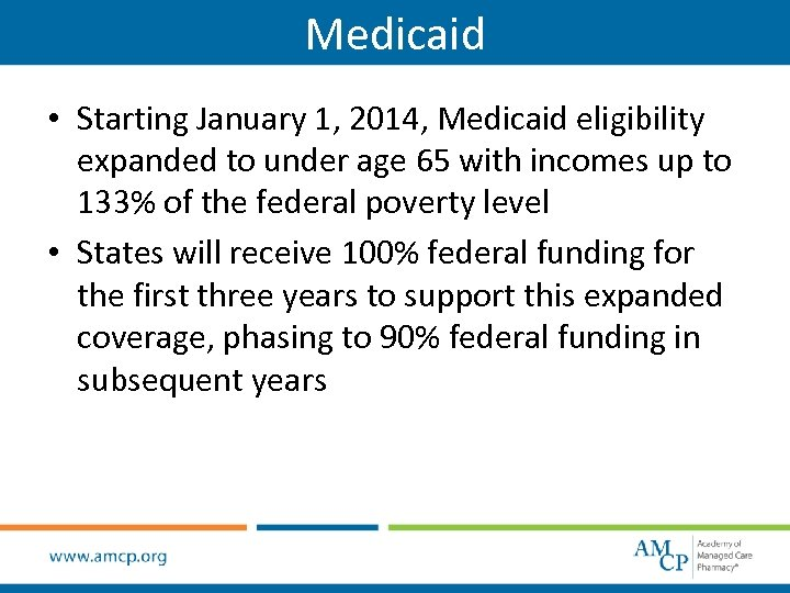 Medicaid • Starting January 1, 2014, Medicaid eligibility expanded to under age 65 with