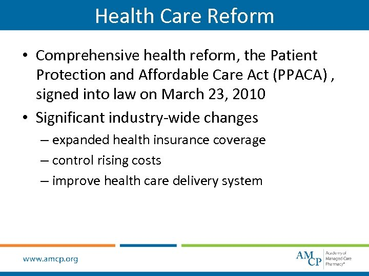 Health Care Reform • Comprehensive health reform, the Patient Protection and Affordable Care Act