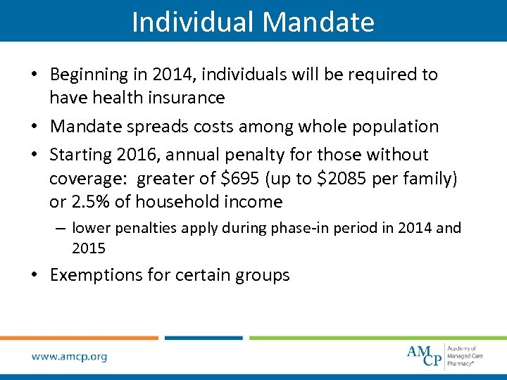 Individual Mandate • Beginning in 2014, individuals will be required to have health insurance