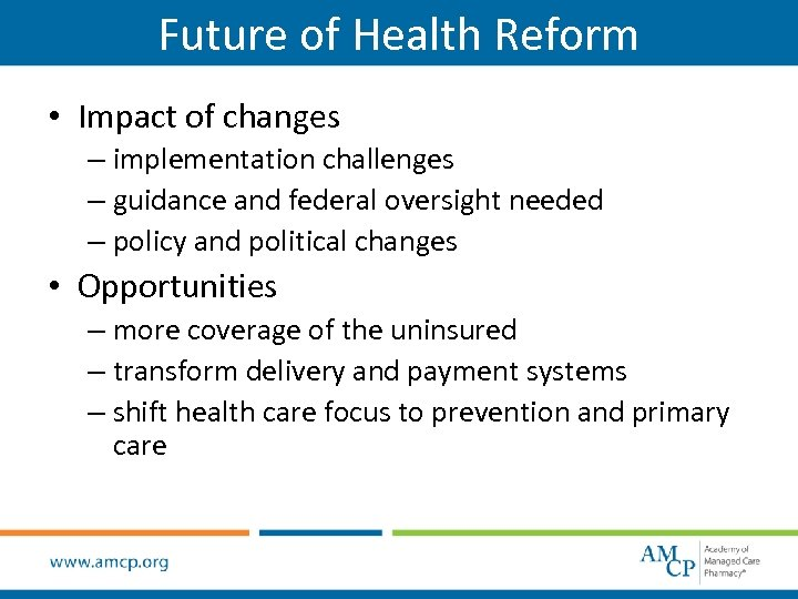 Future of Health Reform • Impact of changes – implementation challenges – guidance and