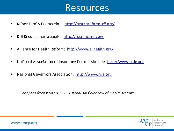 Resources • Kaiser Family Foundation: http: //healthreform. kff. org/ • DHHS consumer website: http: