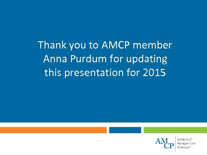 Thank you to AMCP member Anna Purdum for updating this presentation for 2015