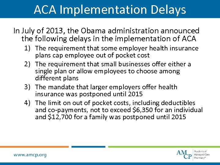 ACA Implementation Delays In July of 2013, the Obama administration announced the following delays
