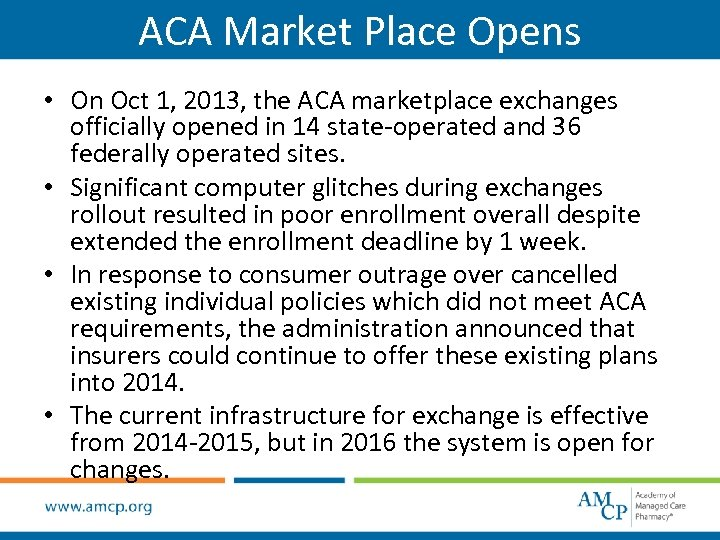 ACA Market Place Opens • On Oct 1, 2013, the ACA marketplace exchanges officially